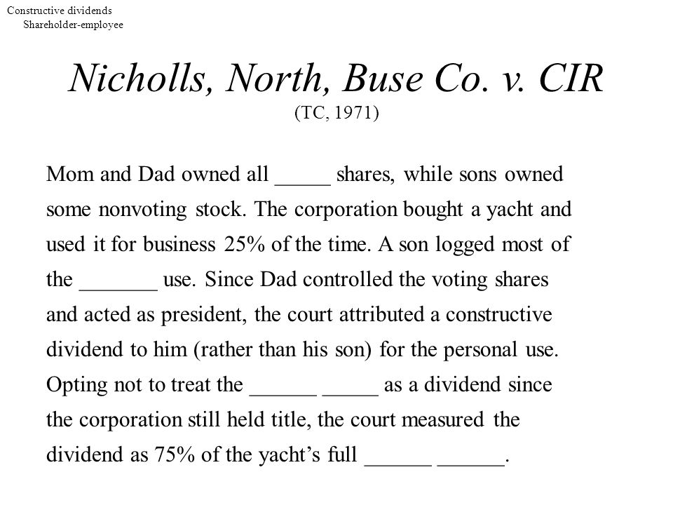 Nicholls, North, Buse Co. v. CIR (TC, 1971) Mom and Dad owned all _____ shares, while sons owned some nonvoting stock. The corporation bought a yacht