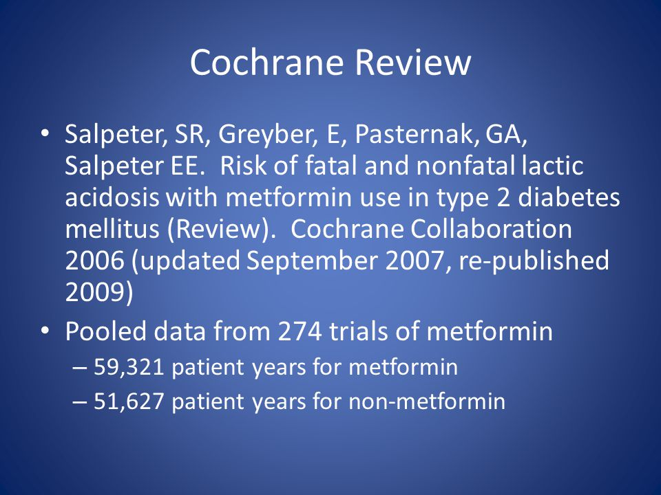 Cochrane Review Salpeter, SR, Greyber, E, Pasternak, GA, Salpeter EE. Risk of fatal and nonfatal lactic acidosis with metformin use in type 2 diabetes