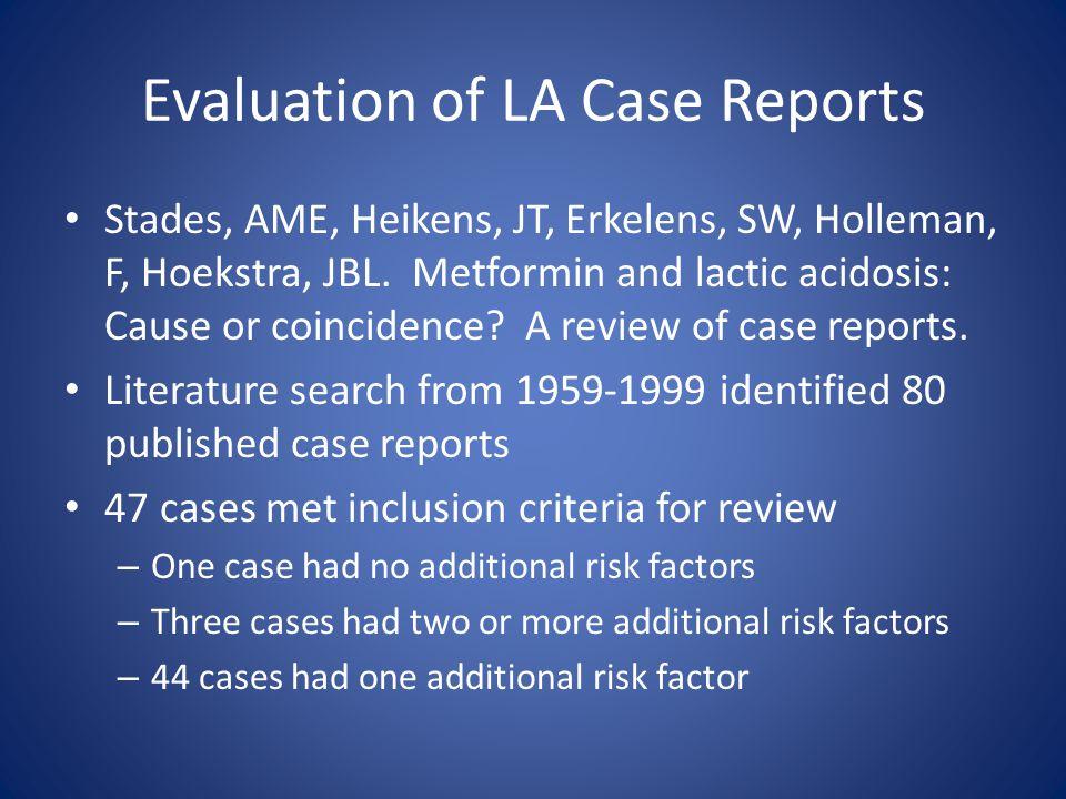 Evaluation of LA Case Reports Stades, AME, Heikens, JT, Erkelens, SW, Holleman, F, Hoekstra, JBL. Metformin and lactic acidosis: Cause or coincidence?