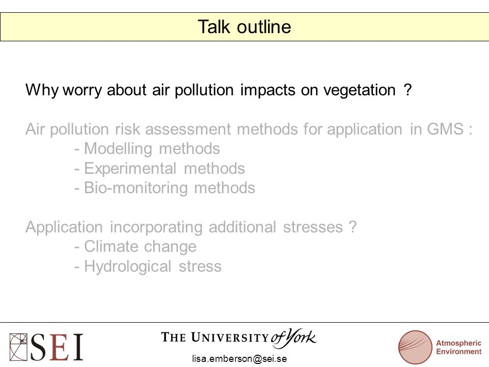 Talk outline lisa.emberson@sei.se Why worry about air pollution impacts on vegetation .