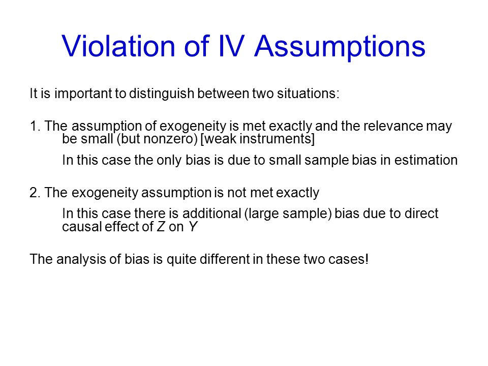 Violation of IV Assumptions It is important to distinguish between two situations: 1.
