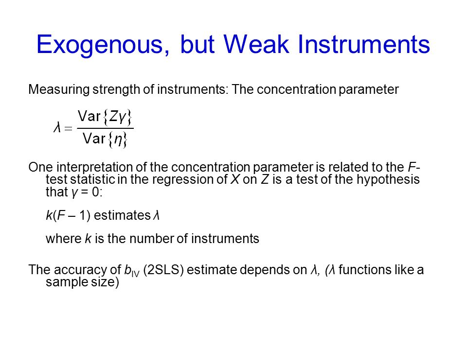 Exogenous, but Weak Instruments Measuring strength of instruments: The concentration parameter One interpretation of the concentration parameter is re