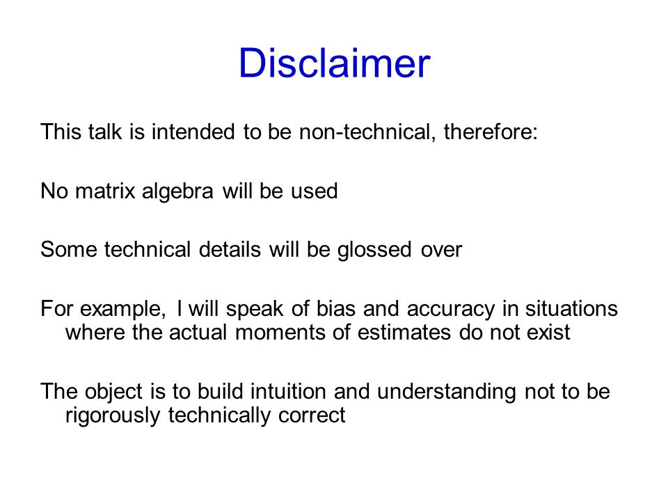 Disclaimer This talk is intended to be non-technical, therefore: No matrix algebra will be used Some technical details will be glossed over For exampl