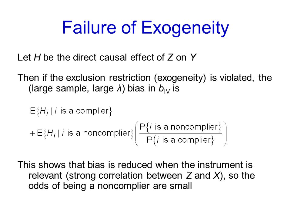 Failure of Exogeneity Let H be the direct causal effect of Z on Y Then if the exclusion restriction (exogeneity) is violated, the (large sample, large