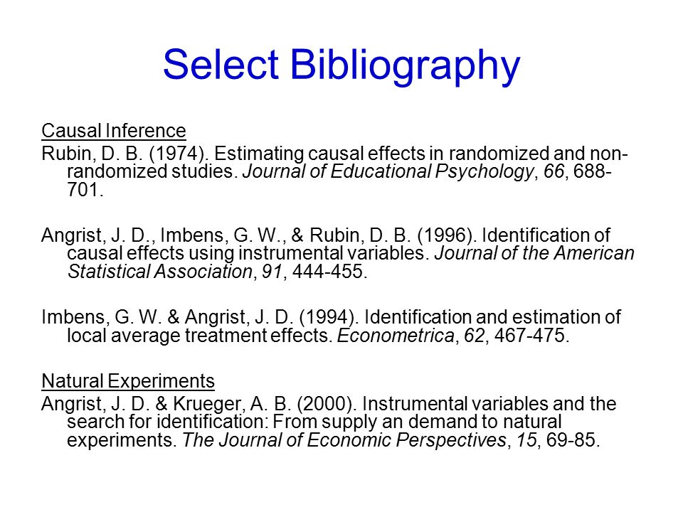 Select Bibliography Causal Inference Rubin, D. B. (1974). Estimating causal effects in randomized and non- randomized studies. Journal of Educational