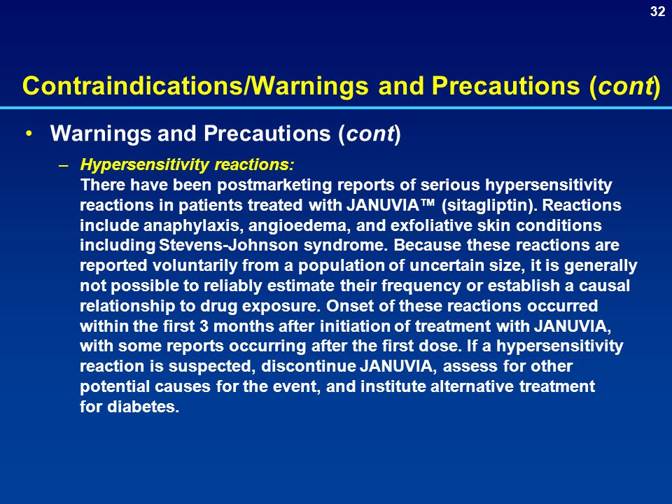 32 Contraindications/Warnings and Precautions (cont) Warnings and Precautions (cont) –Hypersensitivity reactions: There have been postmarketing reports of serious hypersensitivity reactions in patients treated with JANUVIA™ (sitagliptin).