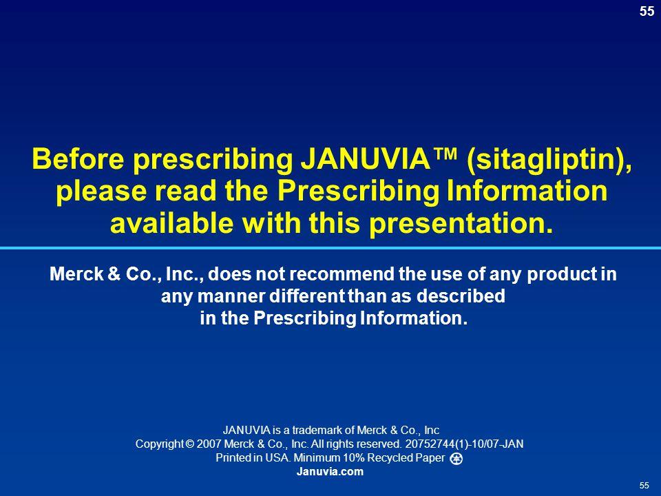 55 Before prescribing JANUVIA™ (sitagliptin), please read the Prescribing Information available with this presentation.