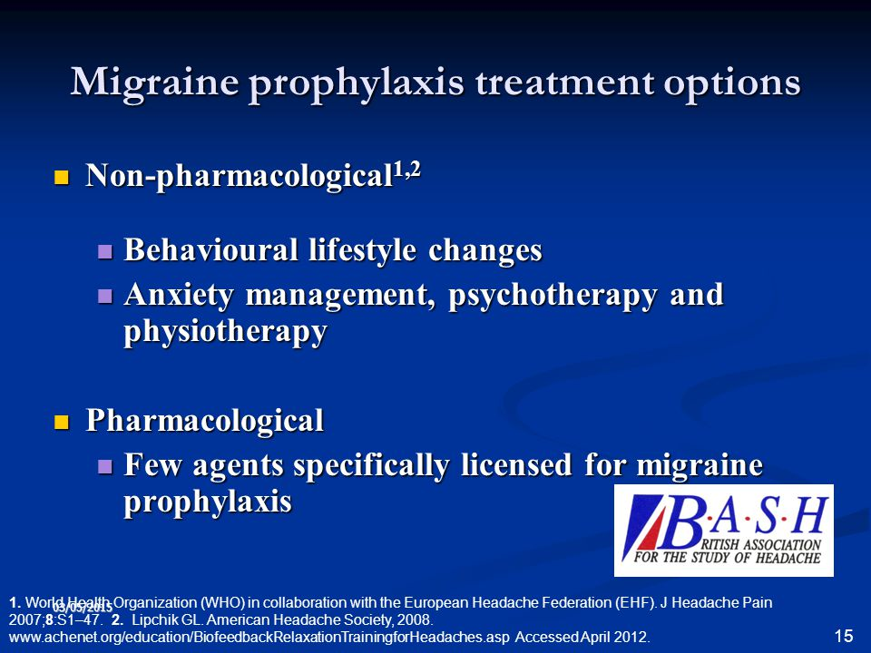 03/05/2015 15 Migraine prophylaxis treatment options Non-pharmacological 1,2 Non-pharmacological 1,2 Behavioural lifestyle changes Behavioural lifesty