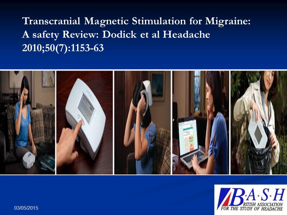 03/05/201533 Transcranial Magnetic Stimulation for Migraine: A safety Review: Dodick et al Headache 2010;50(7):1153-63