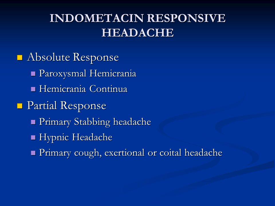 INDOMETACIN RESPONSIVE HEADACHE Absolute Response Absolute Response Paroxysmal Hemicrania Paroxysmal Hemicrania Hemicrania Continua Hemicrania Continu