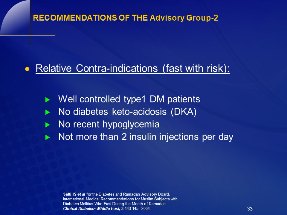 33 RECOMMENDATIONS OF THE Advisory Group-2 Relative Contra-indications (fast with risk):  Well controlled type1 DM patients  No diabetes keto-acidos