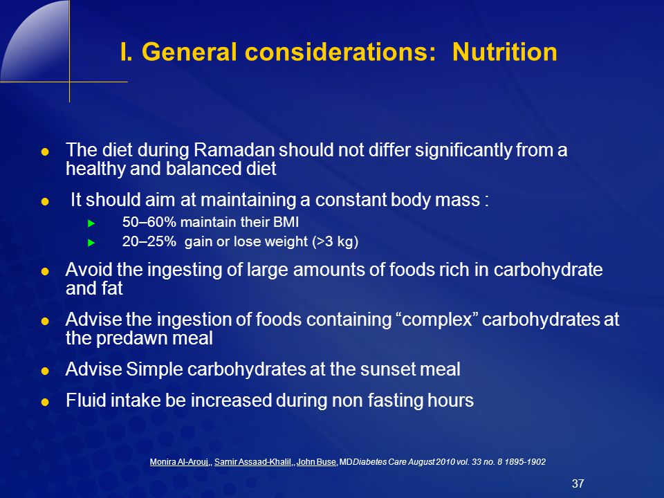 I. General considerations: Nutrition The diet during Ramadan should not differ significantly from a healthy and balanced diet It should aim at maintai