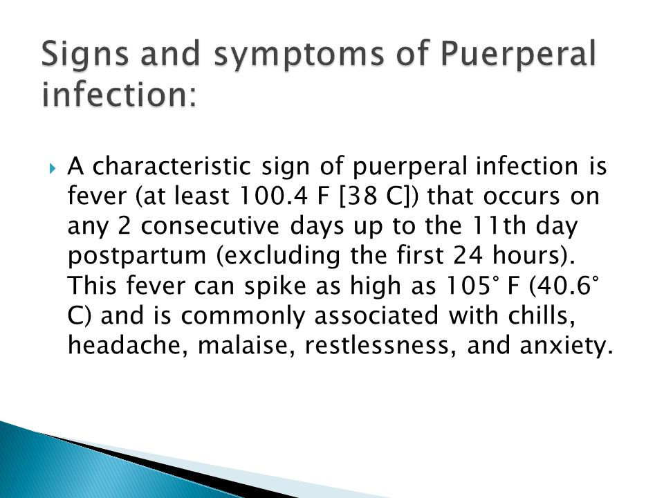  A characteristic sign of puerperal infection is fever (at least 100.4 F [38 C]) that occurs on any 2 consecutive days up to the 11th day postpartum