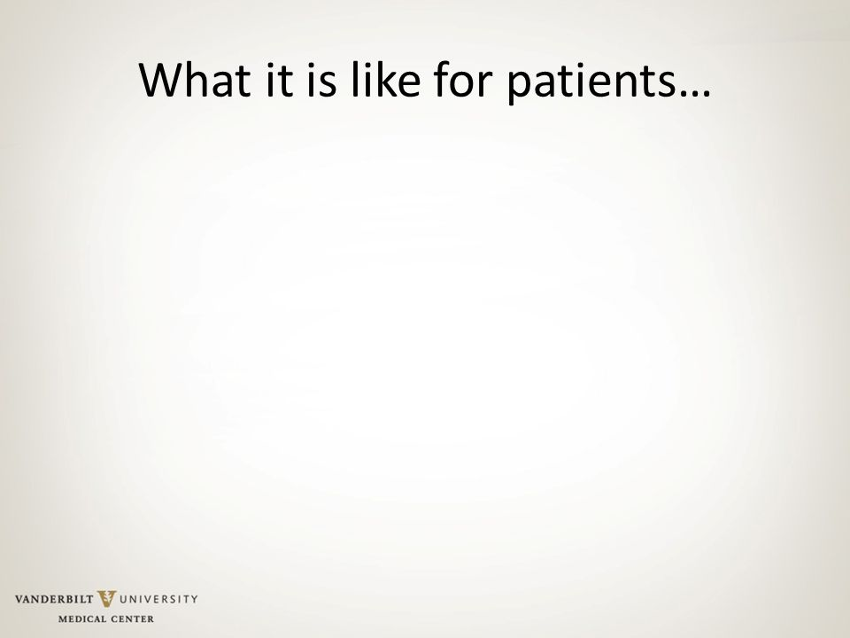 What it is like for patients…