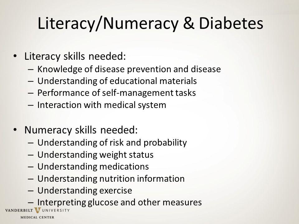 Literacy/Numeracy & Diabetes Literacy skills needed: – Knowledge of disease prevention and disease – Understanding of educational materials – Performa
