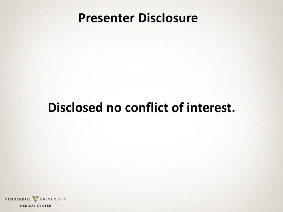 Presenter Disclosure Disclosed no conflict of interest.