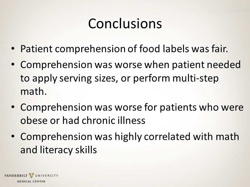 Conclusions Patient comprehension of food labels was fair. Comprehension was worse when patient needed to apply serving sizes, or perform multi-step m