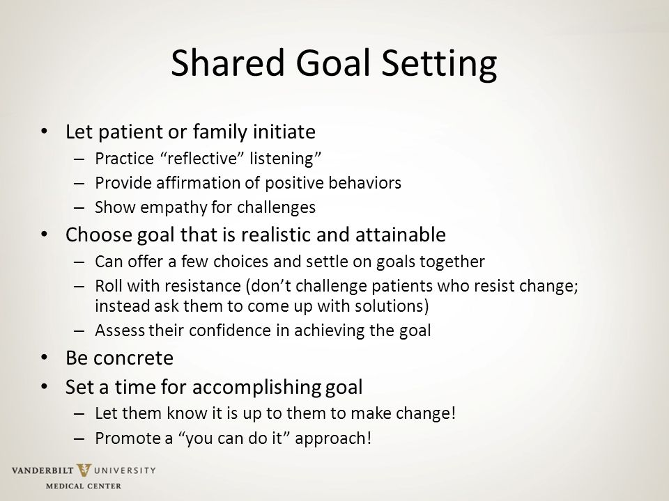 """Shared Goal Setting Let patient or family initiate – Practice """"reflective"""" listening"""" – Provide affirmation of positive behaviors – Show empathy for c"""