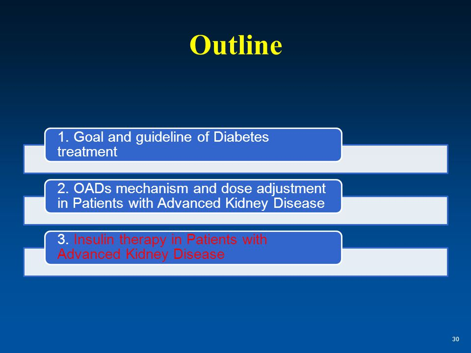Outline 1. Goal and guideline of Diabetes treatment 2. OADs mechanism and dose adjustment in Patients with Advanced Kidney Disease 3. Insulin therapy