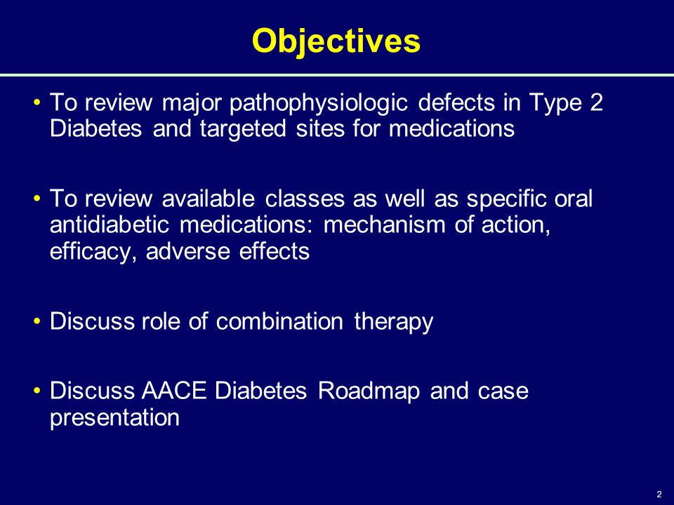 2 Objectives To review major pathophysiologic defects in Type 2 Diabetes and targeted sites for medications To review available classes as well as spe