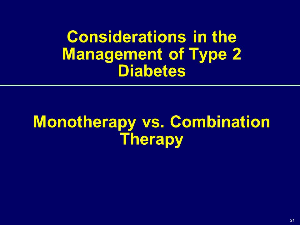 21 Considerations in the Management of Type 2 Diabetes Monotherapy vs. Combination Therapy