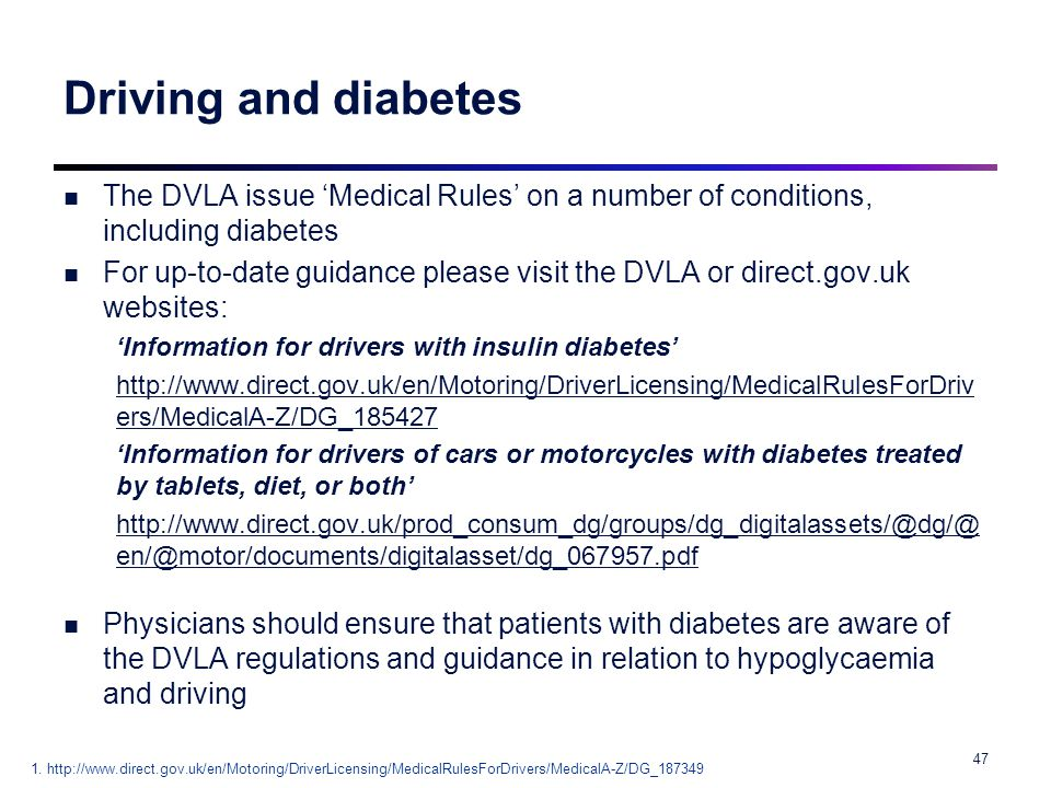 Driving and diabetes The DVLA issue 'Medical Rules' on a number of conditions, including diabetes For up-to-date guidance please visit the DVLA or dir