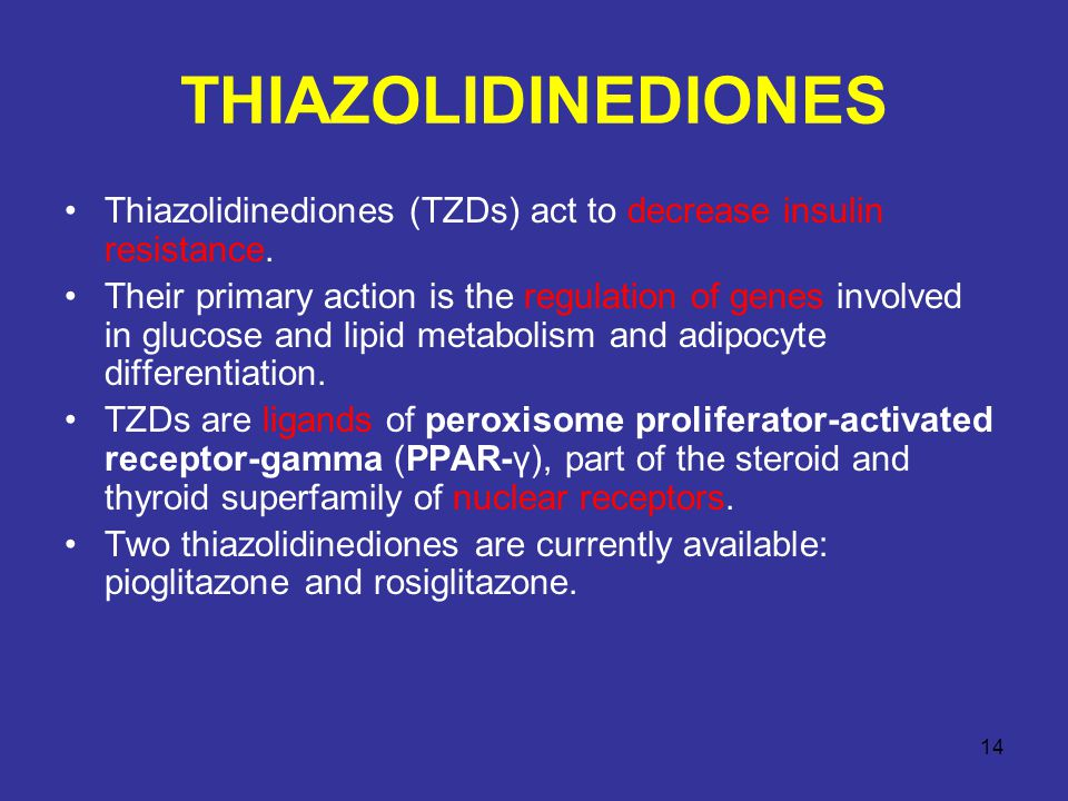 THIAZOLIDINEDIONES Thiazolidinediones (TZDs) act to decrease insulin resistance.