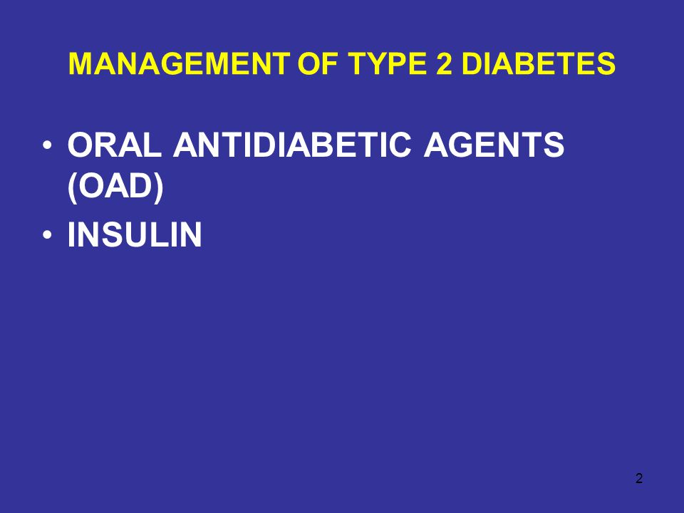 MANAGEMENT OF TYPE 2 DIABETES ORAL ANTIDIABETIC AGENTS (OAD) INSULIN 3