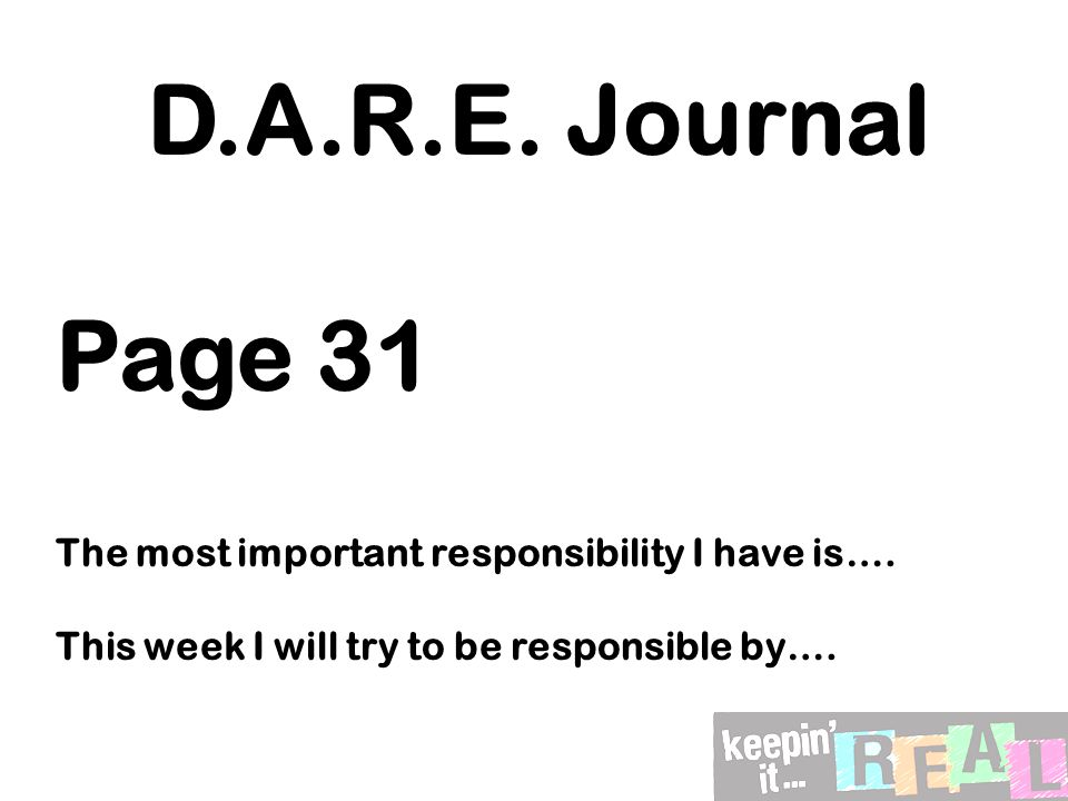 D.A.R.E. Journal Page 31 The most important responsibility I have is….