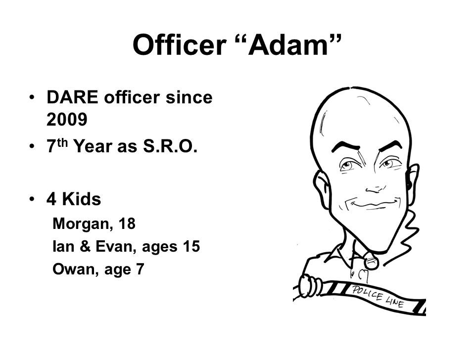 Officer Adam DARE officer since 2009 7 th Year as S.R.O.