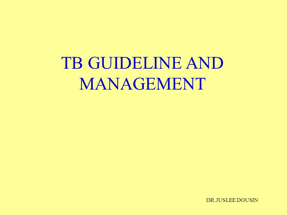 TB GUIDELINE AND MANAGEMENT DR.JUSLEE DOUSIN