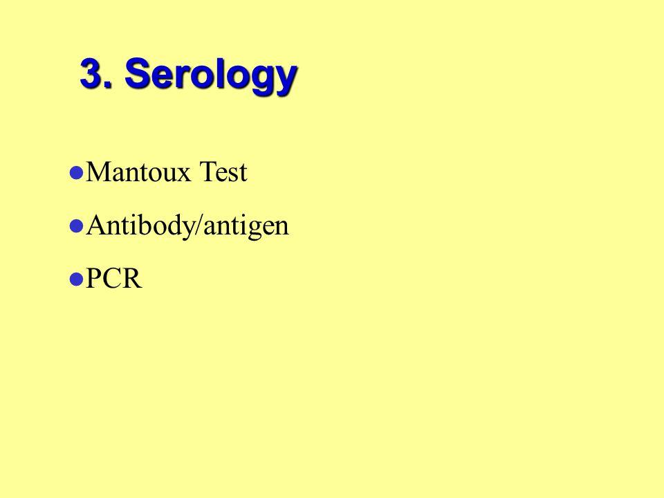 3. Serology Mantoux Test Antibody/antigen PCR