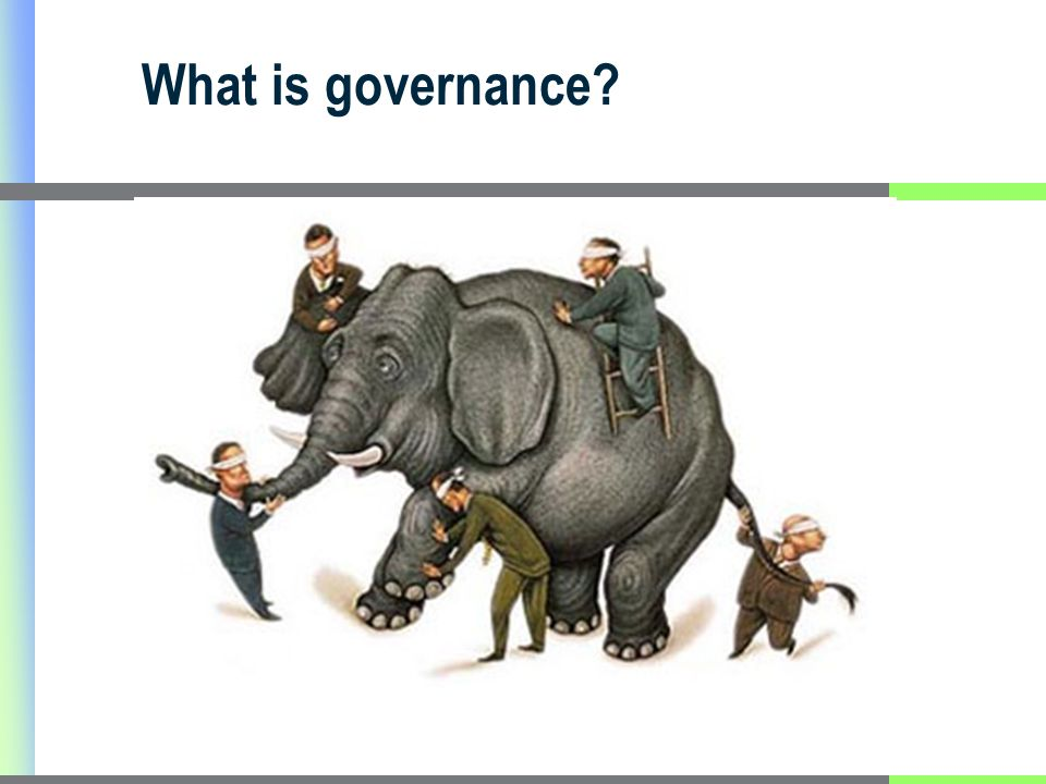 Defining governance Ensuring strategic policy frameworks exists and are combined with effective oversight, coalition building, regulation paying attention to system design and accountability (WHO 2007).