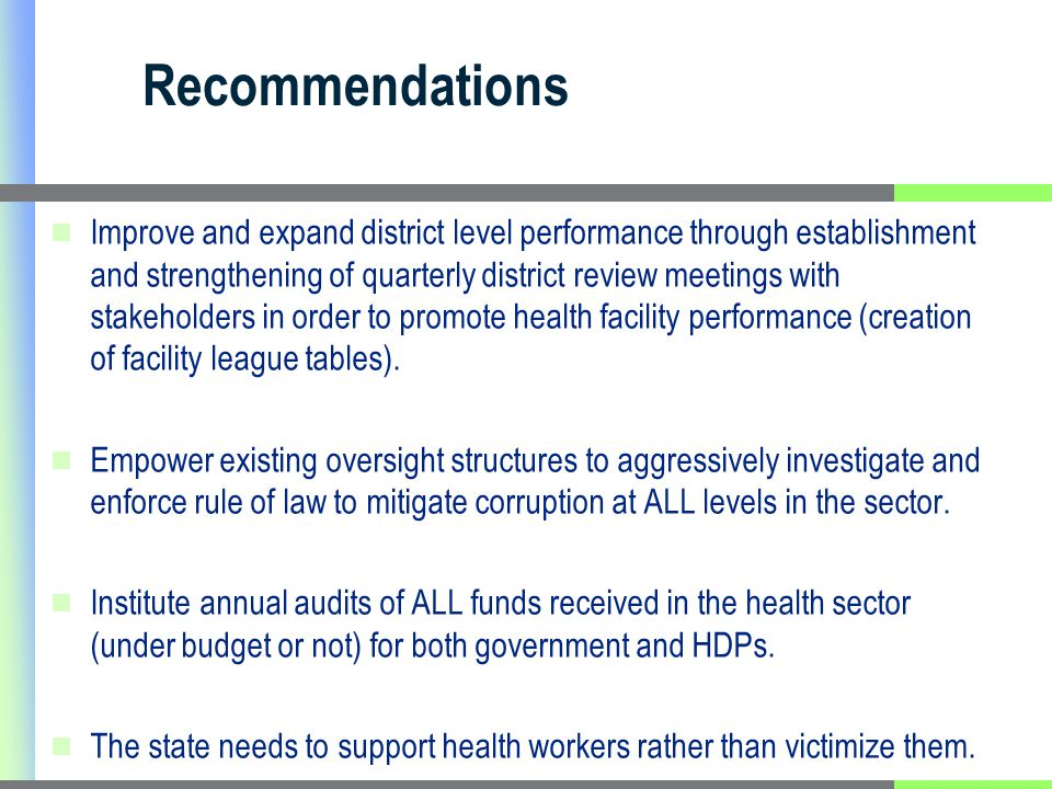 Recommendations Improve and expand district level performance through establishment and strengthening of quarterly district review meetings with stakeholders in order to promote health facility performance (creation of facility league tables).