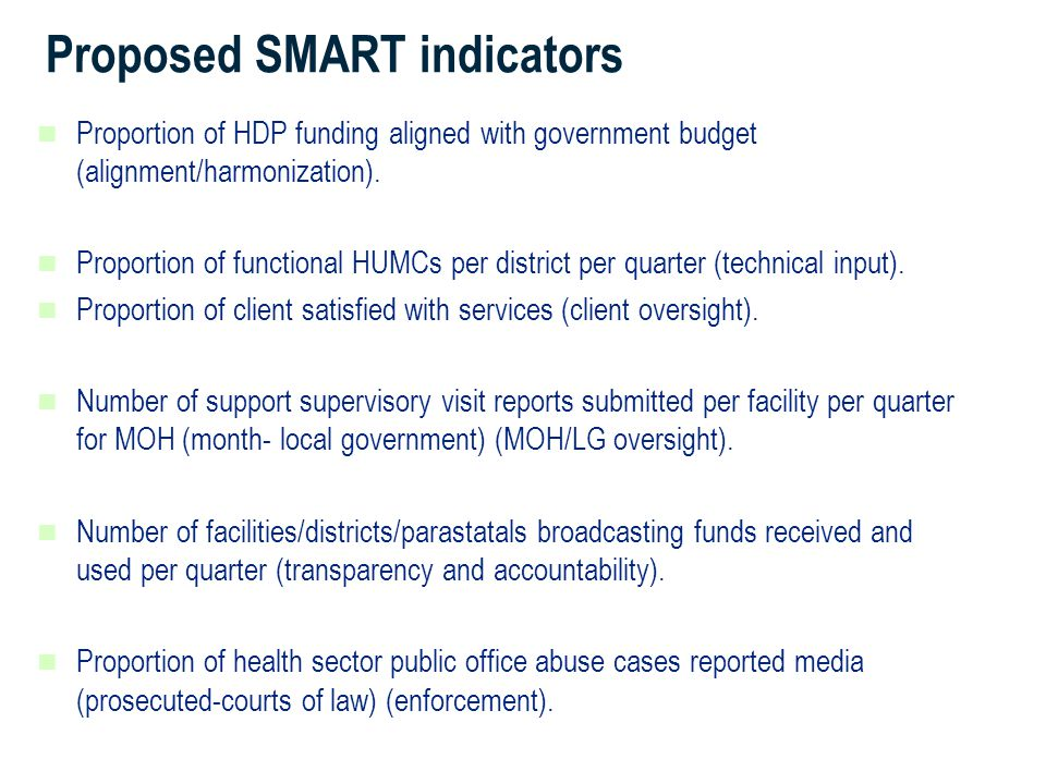 Proposed SMART indicators Proportion of HDP funding aligned with government budget (alignment/harmonization).