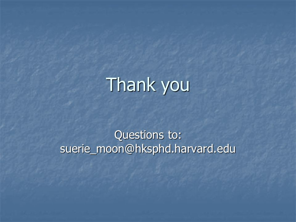 Thank you Questions to: suerie_moon@hksphd.harvard.edu