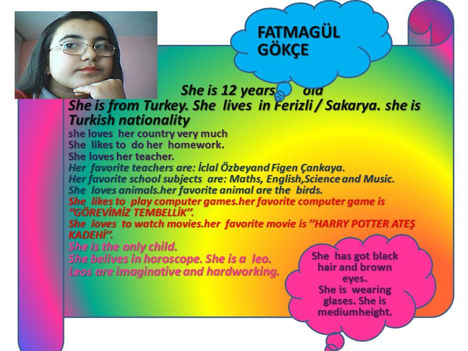 FATMAGÜL GÖKÇE She is 12 years old She is from Turkey.