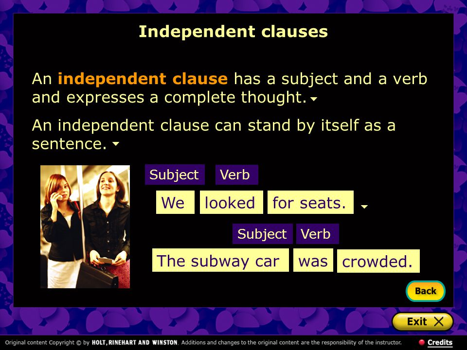An independent clause has a subject and a verb and expresses a complete thought. We Subject Verb lookedfor seats. The subway carwas SubjectVerb An ind