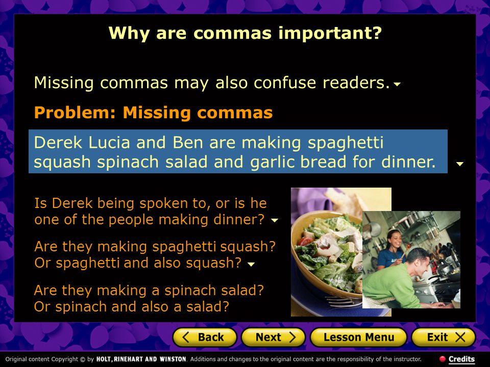 Why are commas important.With commas placed correctly, the meaning of the sentence is now clear.