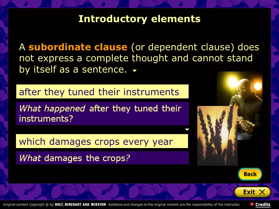 Introductory elements A subordinate clause (or dependent clause) does not express a complete thought and cannot stand by itself as a sentence. after t
