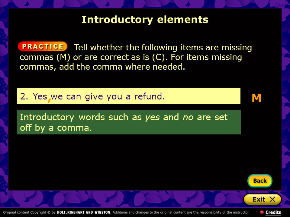 2.Yes we can give you a refund. M Introductory elements Tell whether the following items are missing commas (M) or are correct as is (C). For items mi