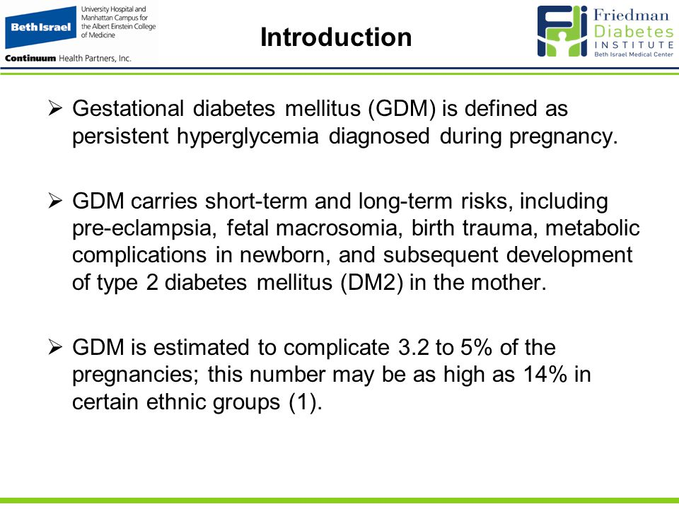 Introduction  Gestational diabetes mellitus (GDM) is defined as persistent hyperglycemia diagnosed during pregnancy.