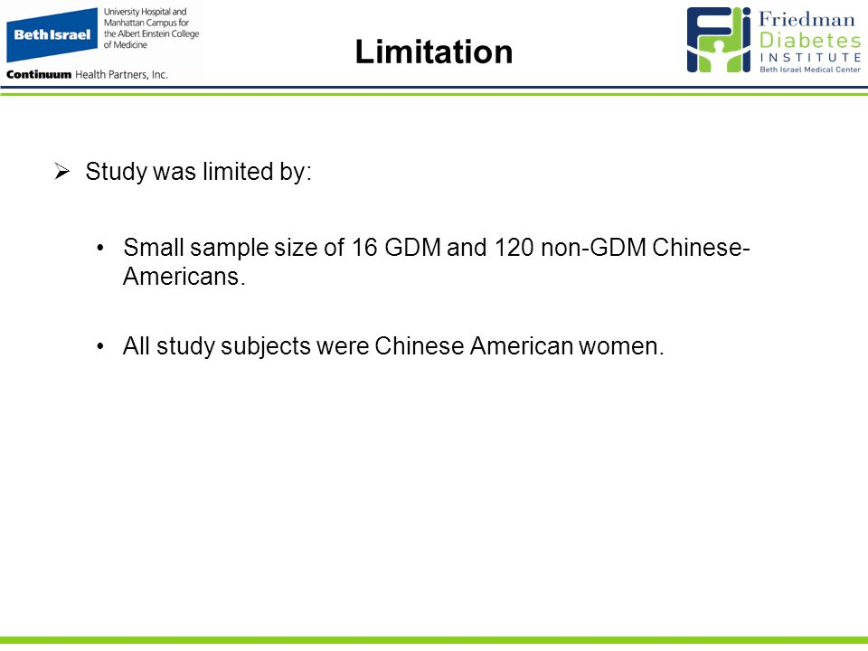 Limitation  Study was limited by: Small sample size of 16 GDM and 120 non-GDM Chinese- Americans.