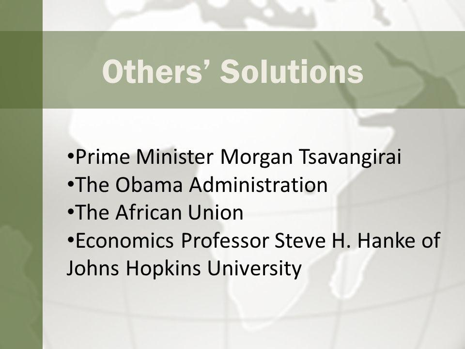Others' Solutions Prime Minister Morgan Tsavangirai The Obama Administration The African Union Economics Professor Steve H.