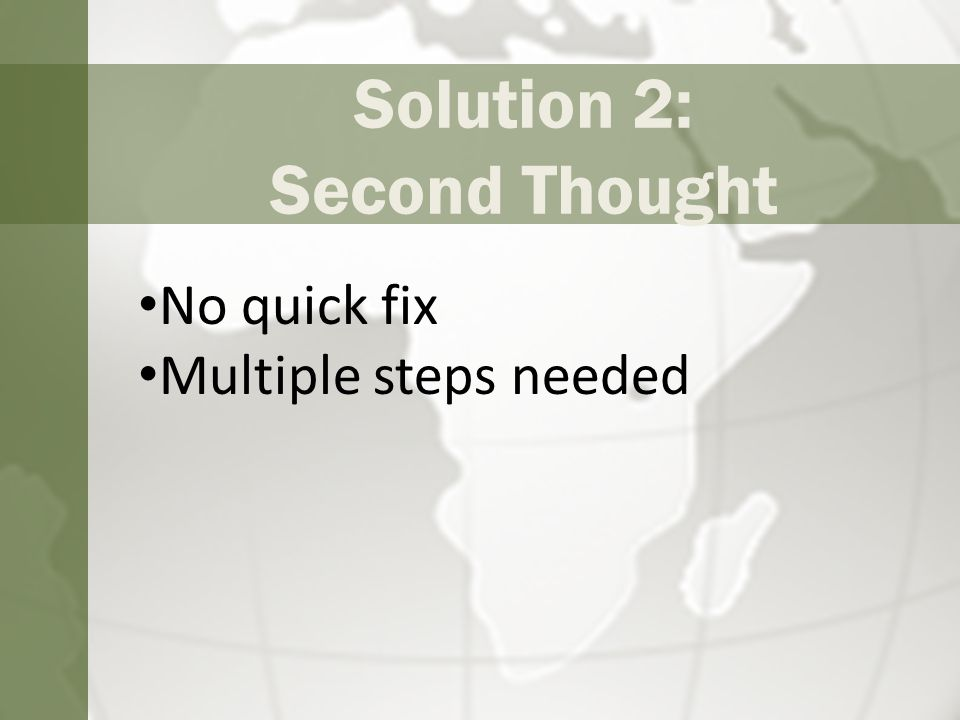 Solution 2: Second Thought No quick fix Multiple steps needed