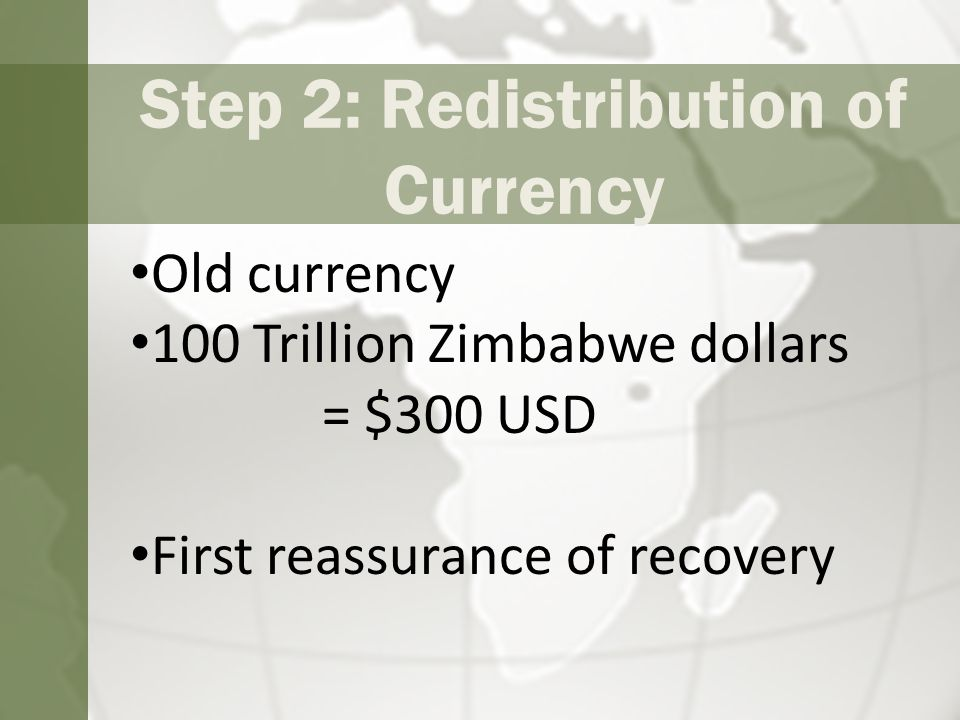 Step 2: Redistribution of Currency Old currency 100 Trillion Zimbabwe dollars = $300 USD First reassurance of recovery
