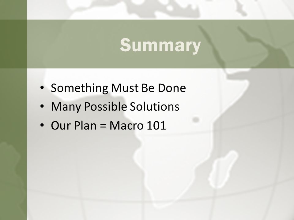 Summary Something Must Be Done Many Possible Solutions Our Plan = Macro 101