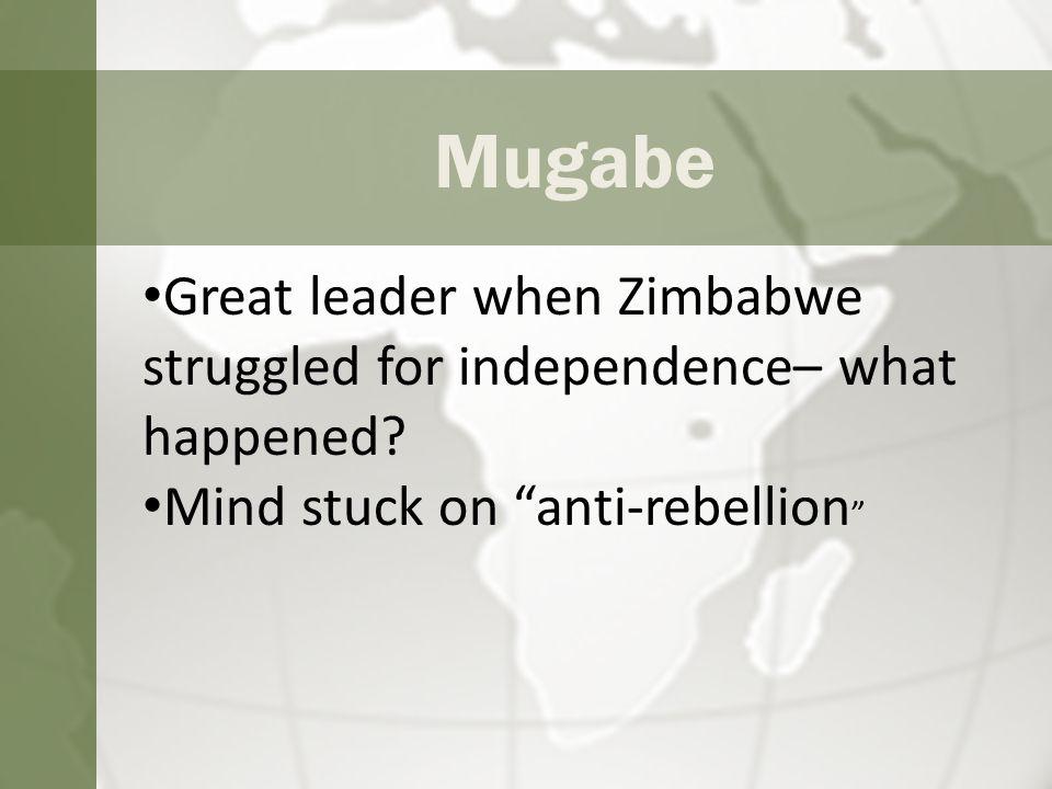 Mugabe Great leader when Zimbabwe struggled for independence– what happened.
