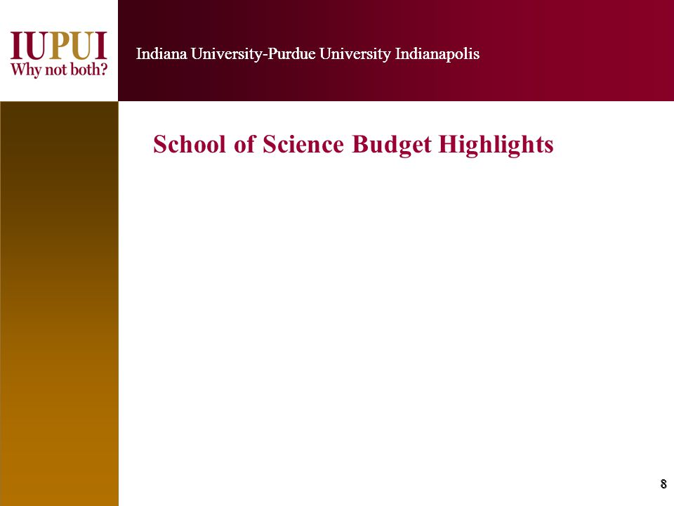 19 Indiana University-Purdue University Indianapolis 19 Indiana University-Purdue University Indianapolis For us to succeed as a School in meeting the Chancellor's doubling goals and our own goals for the growth and development of our instructional and research efforts requires investment in the future, for faculty, for graduate students, for space.
