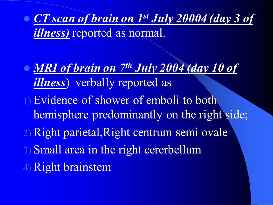 CT scan of brain on 1 st July 20004 (day 3 of illness) reported as normal.